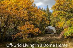 Off-grid living in a Dome